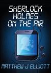 Sherlock Holmes on the Air - Matthew J Elliott