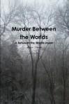 Murder Between the Worlds - Morgan Daimler