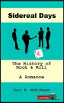 Sidereal Days The History of Rock and Roll A Romance Book 4 - Earl B. McElfresh