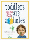 Toddlers Are A**holes: It's Not Your Fault - Bunmi Laditan
