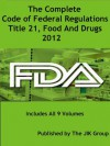 The Complete Code of Federal Regulations, Title 21, Food And Drugs, FDA Regulations, 2012 - The United States Government