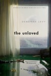 The Unloved: A Novel - Deborah Levy