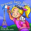 Princess Sassy Pants Goes to France! (A Children's Ebook for Girls: Baby-3 and Ages 4-8) - Michael-John Wolfe, SugarSnail