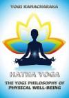 Hatha Yoga - The Yogi Philosophy Of Physical Well-Being - Yogi Ramacharaka, William W. Atkinson