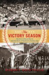 The Victory Season: The End of World War II and the Birth of Baseball's Golden Age - Robert Weintraub
