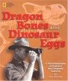 Dragon Bones and Dinosaur Eggs: A Photobiography of Explorer Roy Chapman Andrews - Ann Bausum, American Museum of Natural History, George Borup Andrews