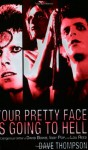 Your Pretty Face Is Going to Hell The Dangerous Glitter of David Bowie, Iggy Pop, and Lou Reed - Dave Thompson