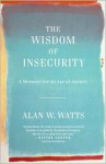 The Wisdom of Insecurity - Alan Wilson Watts