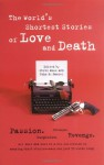 The World's Shortest Stories of Love and Death - Steve Hall, John Daniel