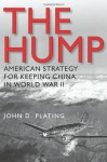 The Hump: America's Strategy for Keeping China in World War II (Williams-Ford Texas A&M University Military History Series) - John D. Plating