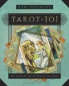 Tarot 101: Mastering the Art of Reading the Cards - Kim Huggens