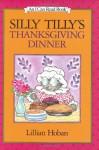 Silly Tilly's Thanksgiving Dinner - Lillian Hoban