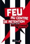 Feu au centre de rétention (Janvier-juin 2008): Des sans-papiers témoignent - Anonymous