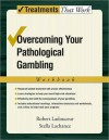Overcoming Your Pathological Gambling: Workbook: Workbook - Robert Ladouceur, Stella Lachance