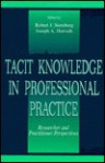 Tacit Knowledge in Professional Practice: Researcher and Practitioner Perspectives - Robert J. Sternberg