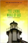 The Living Word of God: Rethinking the Theology of the Bible - Ben Witherington III