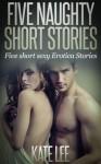 Five Naughty Short Stories - Kate Lee