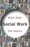 Social Work: The Basics - Mark Doel