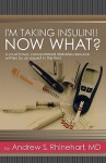 I'm Taking Insulin!! Now What? - Andrew S. Rhinehart