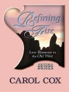 Refining Fire: Love Blossoms in the Old West - Carol Cox