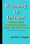 Becoming an Investor: Building Wealth by Investing in Stocks, Bonds, and Mutual Funds - Peter I. Hupalo