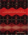 Chasing Rainbows: Collecting American Indian Trade & Camp Blankets - Barry Friedman