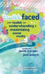 Twittfaced: Your Toolkit for Understanding and Maximizing Social Media - Jacob Morgan, Josh S Peters