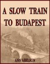 A Slow Train To Budapest - Ann Abelson, Lenny Cavallaro