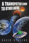 A Trainspotter's Guide to Other Earths - David Stevens