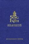 Sing the Faith (Accompaniment Edition):Â New Hymns for Presbyterians - Presbyterian Church