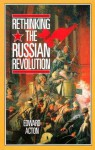 Rethinking the Russian Revolution - Edward Acton
