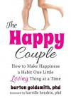 The Happy Couple: How to Make Happiness a Habit One Little Loving Thing at a Time - Barton Goldsmith, Harville Hendrix