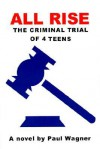 All Rise: The Criminal Trial of 4 Teens - Paul Wagner