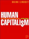 Human Capitalism: How Economic Growth Has Made Us Smarter--and More Unequal (Original eBook Edition) - Brink Lindsey