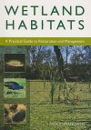 Wetland Habitats: A Practical Guide to Restoration and Management - Nick Romanowski