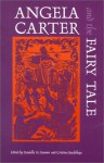 Angela Carter and the Fairy Tale (Marvels & Tales Special Issues) - Cristina Bacchilega, Danielle M. Roemer, Jacques Barchilon, Stephen Benson, Lorna Sage, Kathleen E. B. Manley, Anny Crunelle Vanrigh, Elise Bruhl, Michael Gamer, Jack Zipes, Kai Mikkonen, Betsy Moss, Janet Langlois, Robert Cooper, Marina Warner