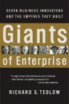 Giants of Enterprise: Seven Business Innovators and the Empires They Built - Richard S. Tedlow