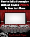 How to Sell a Screenplay Without Having Spielberg in Your Last Name - Michael Rogan
