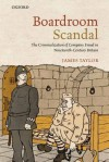 Boardroom Scandal: The Criminalization of Company Fraud in Nineteenth-Century Britain - James Taylor
