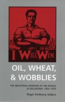 Oil, Wheat, & Wobblies: The Industrial Workers of the World in Oklahoma, 1905-1930 - Nigel A. Sellars