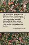 The Writer's Desk Book - Being a Reference Volume Upon Questions of Punctuation, Capitalization, Spelling, Division of Words, Indention, Spacing, Ital - William Dana Orcutt