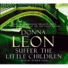 Suffer the Little Children: (Brunetti) - Donna Leon