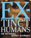 Extinct Humans - Ian Tattersall, Jeffrey H. Schwartz, Jeffrey M. Schwartz