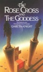 The Rose Cross and the Goddess: The Quest for the Eternal Feminine Principle - Gareth Knight