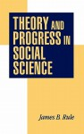 Theory and Progress in Social Science - James B. Rule