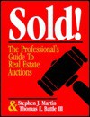 Sold!: The Professional's Guide to Real Estate Auctions - Stephen J. Martin, Thomas E. Battle