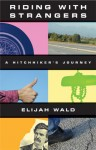 Riding with Strangers: A Hitchhiker's Journey - Elijah Wald