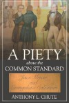A Piety Above the Common Standard - Anthony L. Chute