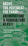 Above the Pavement, the Farm: Architectural Agriculture at Public Farm 1 - Amale Andraos, Dan Wood, Winy Maas, Fritz Haeg, Adam Michaels, Meredith TenHoor