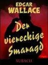 Der viereckige Smaragd - Edgar Wallace
